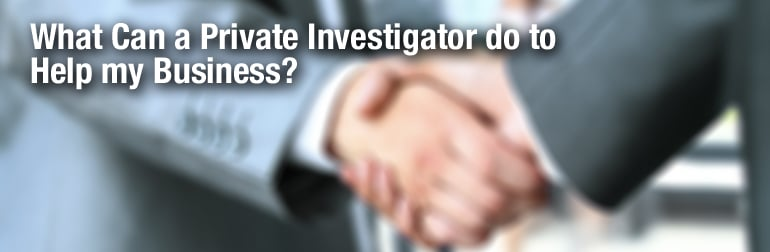 Private Investigator, Private Investigator Toronto, Helping Business